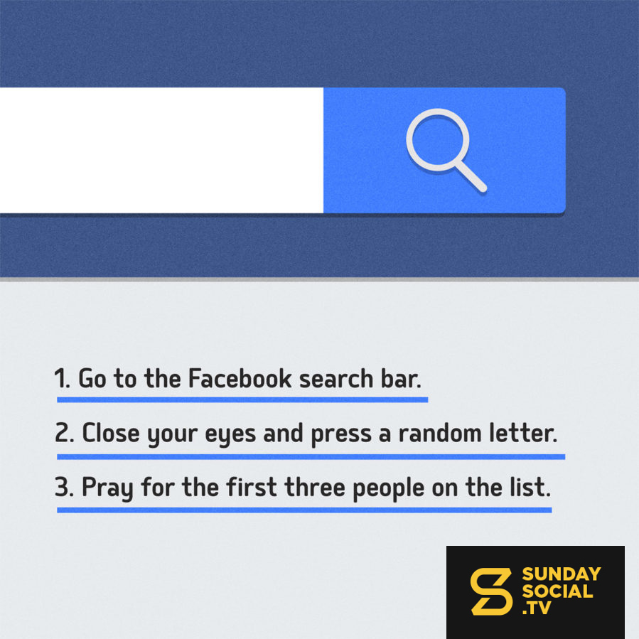 Go to the Facebook search bar  Close your eyes and press a random