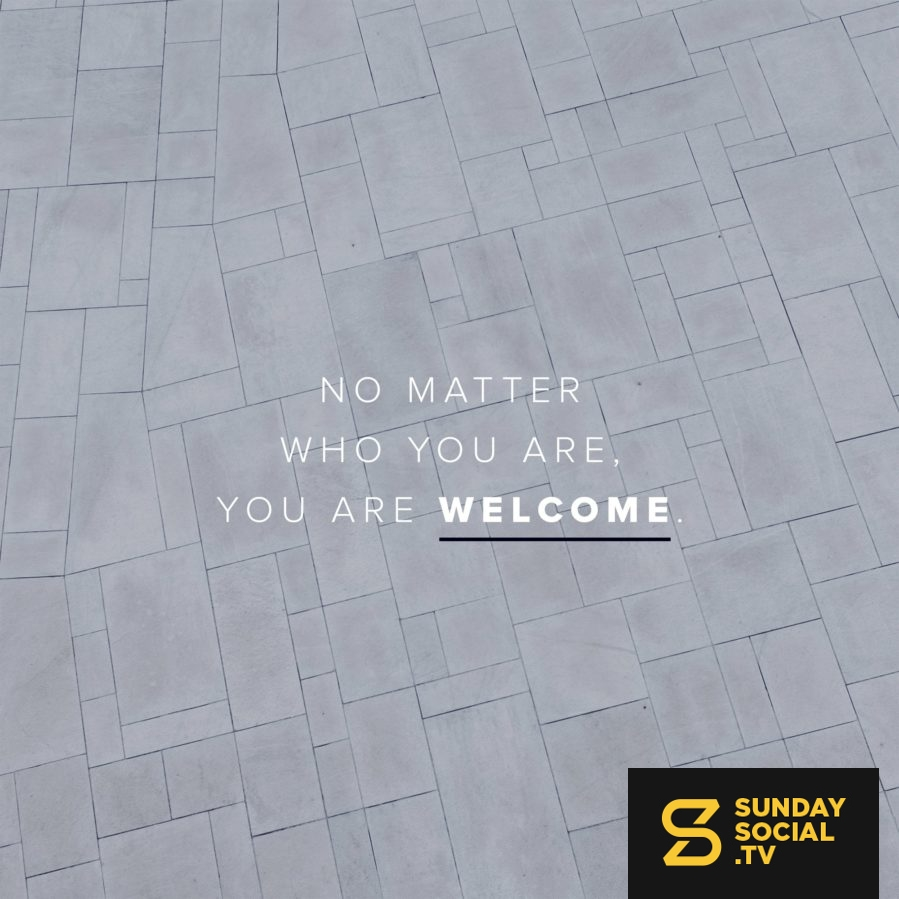 No matter who you are, you are welcome  - Sunday Social