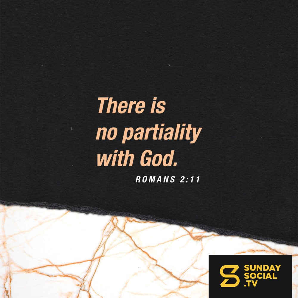 There is no partiality with God  - Romans 2:11 - Sunday Social